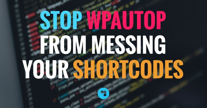 How to stop wpautop from messing your shortcodes